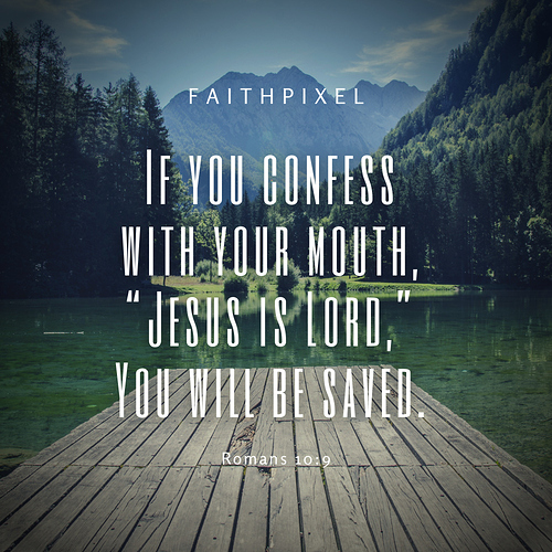 "If you confess with your mouth, ""Jesus is Lord,"" You will be saved."
