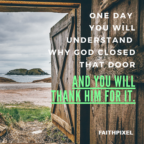 One day you will understand Why God closed that door