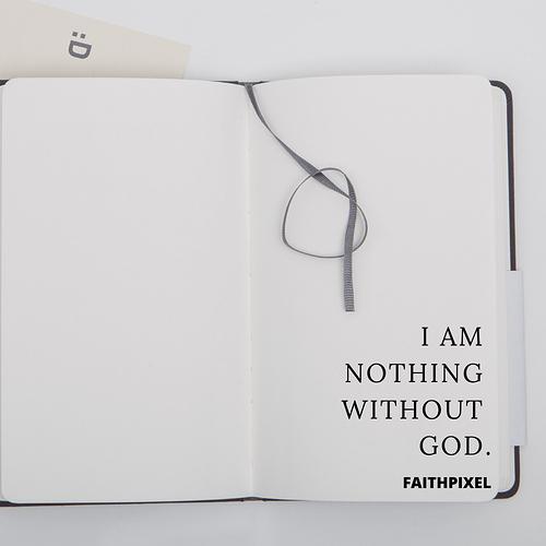 I am nothing without GOD.