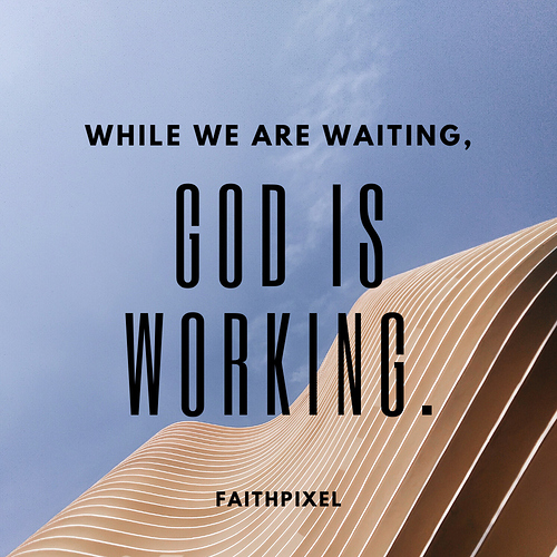 While we are waiting, God is working.
