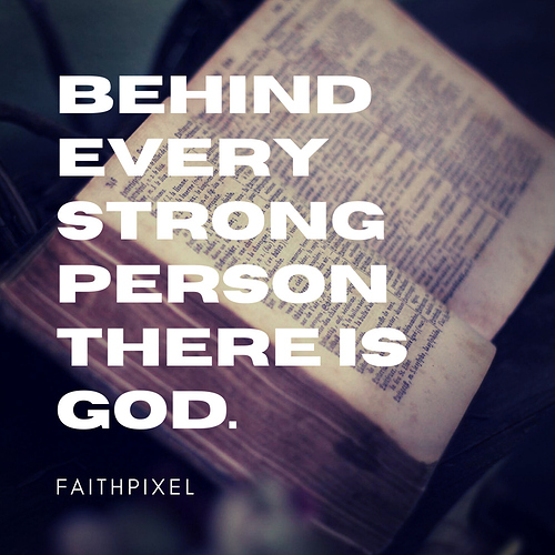 Behind every strong person there is GOD.