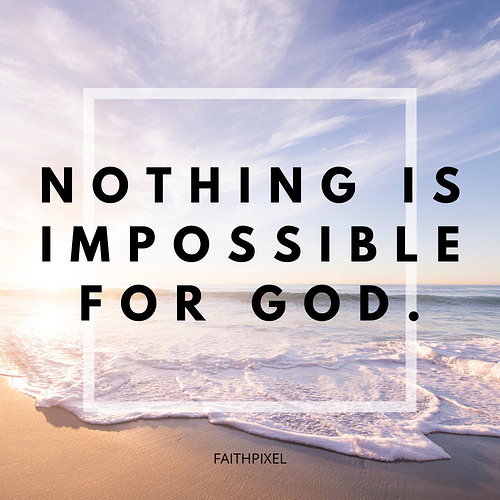 Nothing is impossible for GOD.