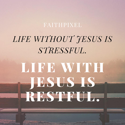LIFE WITHOUT JESUS IS STRESSFUL.