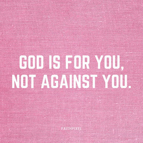 God is for you, not against you
