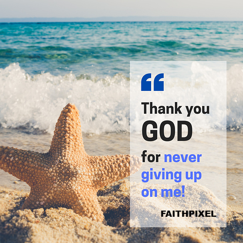 Thank you GOD for never giving up on me!