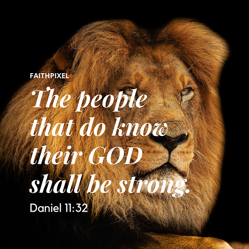 The people that do know their GOD shall be strong.