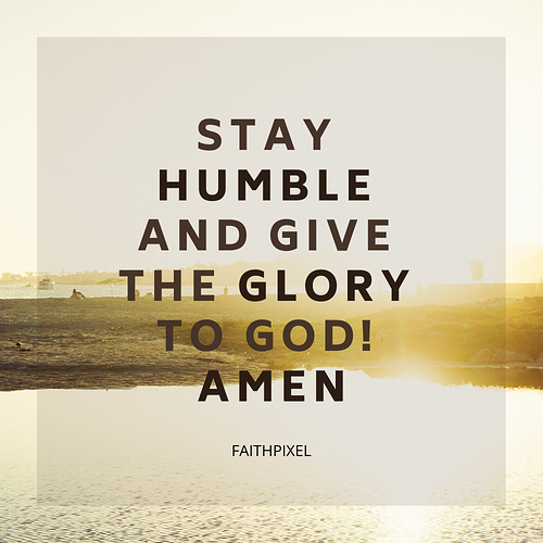 Say Humble and give the Glory to God! (1)