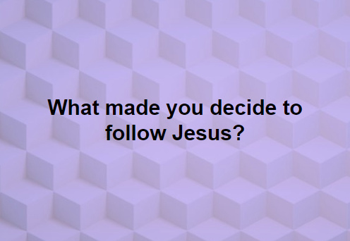 what made you decide to follow Jesus..PNG